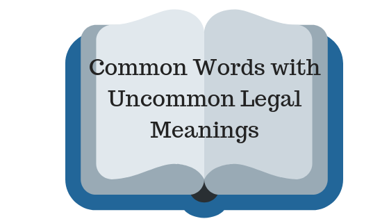 Common Words with Uncommon Legal Meanings