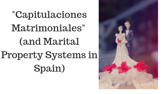 Capitulaciones Matrimoniales (and Marital Property Systems in Spain)(1)