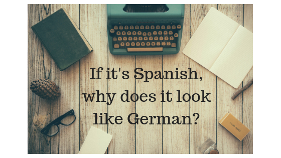 If it's Spanish, why does it look like German_