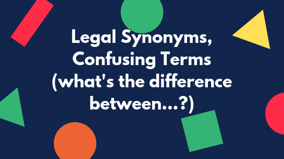 Legal Synonyms,Confusing Terms(what's the difference between..._)